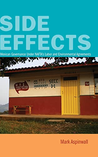 9780804782296: Side Effects: Mexican Governance Under NAFTA's Labor and Environmental Agreements