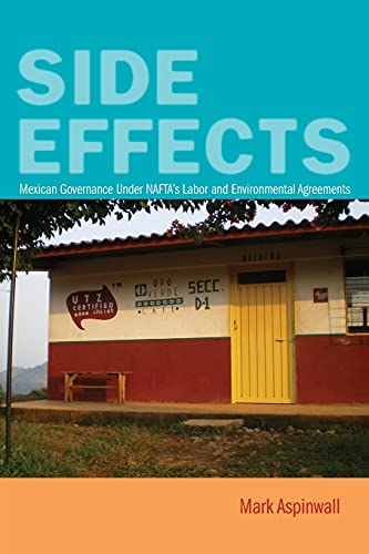 9780804782302: Side Effects: Mexican Governance Under NAFTA's Labor and Environmental Agreements