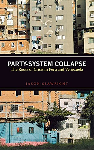 9780804782364: Party-System Collapse: The Roots of Crisis in Peru and Venezuela