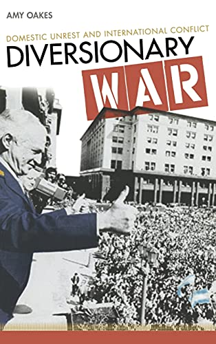 Diversionary War: Domestic Unrest and International Conflict: Oakes, Amy