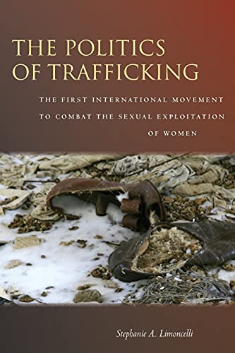 9780804783118: The Politics of Trafficking: The First International Movement to Combat the Sexual Exploitation of Women