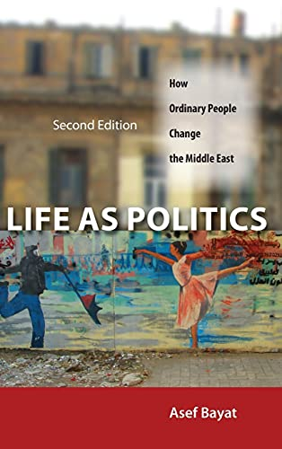9780804783262: Life as Politics: How Ordinary People Change the Middle East, Second Edition