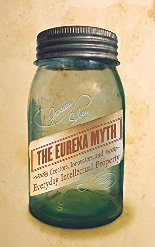 The Eureka Myth: Creators, Innovators, and Everyday Intellectual Property (Hardback): Jessica ...