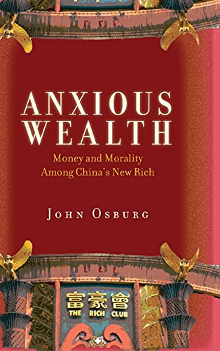 Anxious Wealth: Money and Morality Among China's New Rich: Osburg, John