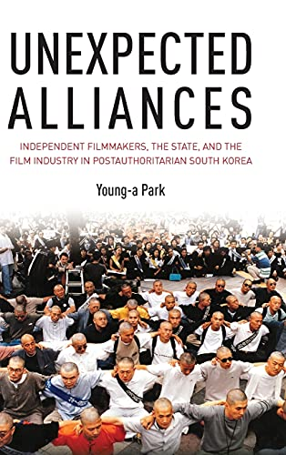 9780804783613: Unexpected Alliances: Independent Filmmakers, the State, and the Film Industry in Postauthoritarian South Korea
