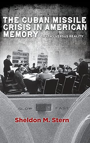 The Cuban Missile Crisis in American Memory: Myths versus Reality (Hardback): Sheldon M. Stern