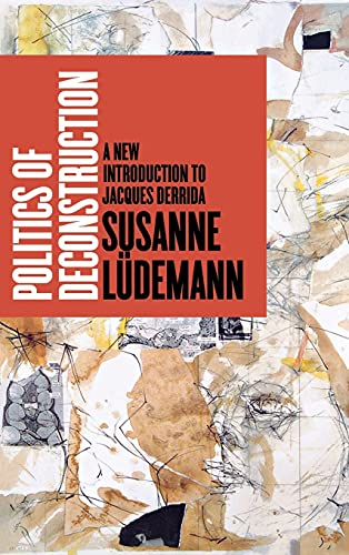 Politics of Deconstruction: A New Introduction to Jacques Derrida: Lüdemann, Susanne