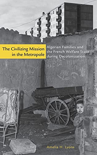 9780804784214: The Civilizing Mission in the Metropole: Algerian Families and the French Welfare State during Decolonization