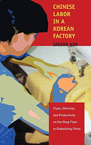 Chinese Labor in a Korean Factory: Class, Ethnicity, and Productivity on the Shop Floor in ...