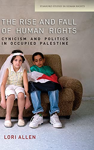 9780804784702: The Rise and Fall of Human Rights: Cynicism and Politics in Occupied Palestine (Stanford Studies in Human Rights)