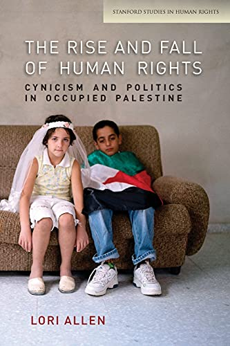 9780804784719: The Rise and Fall of Human Rights: Cynicism and Politics in Occupied Palestine (Stanford Studies in Human Rights)