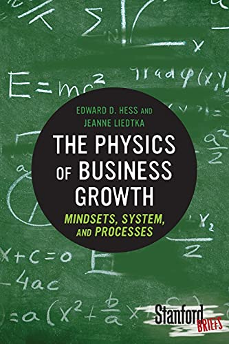 9780804784771: The Physics of Business Growth: Mindsets, System, and Processes (Stanford Briefs)