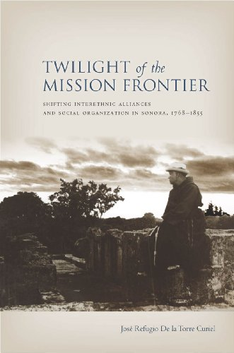 9780804785044: Twilight of the Mission Frontier: Shifting Interethnic Alliances and Social Organization in Sonora, 1768-1855