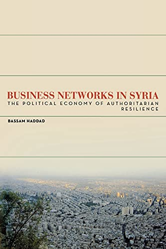 9780804785068: Business Networks in Syria: The Political Economy of Authoritarian Resilience (Stanford Studies in Middle Eastern and Islamic Societies and Cultures)