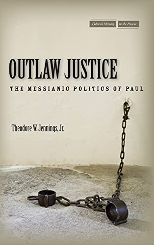 9780804785167: Outlaw Justice: The Messianic Politics of Paul (Cultural Memory in the Present)