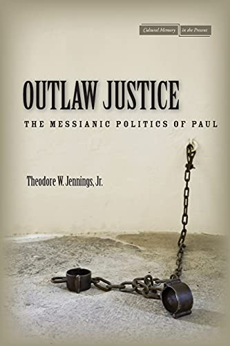 9780804785174: Outlaw Justice: The Messianic Politics of Paul (Cultural Memory in the Present)