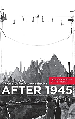 9780804785181: After 1945: Latency as Origin of the Present
