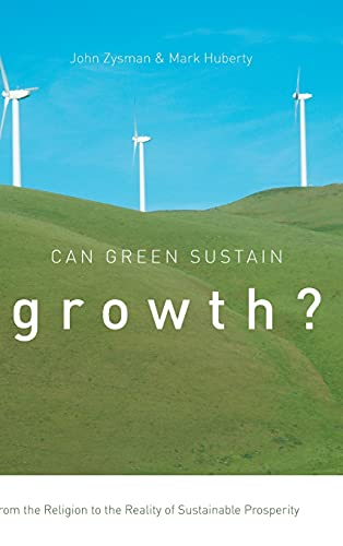 9780804785259: Can Green Sustain Growth?: From the Religion to the Reality of Sustainable Prosperity (Innovation and Technology in the World Economy)