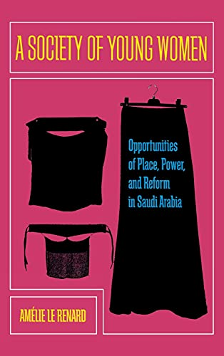 9780804785433: A Society of Young Women: Opportunities of Place, Power, and Reform in Saudi Arabia