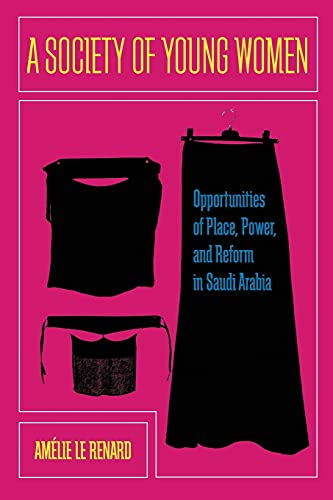 9780804785440: A Society of Young Women: Opportunities of Place, Power, and Reform in Saudi Arabia