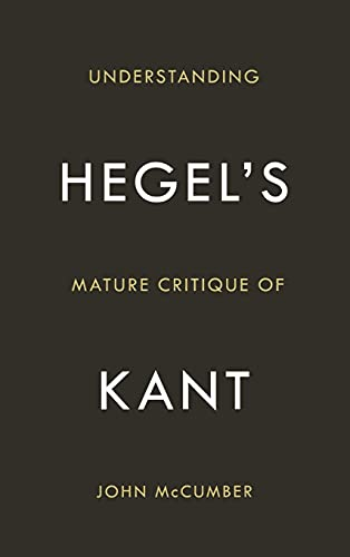 Understanding Hegel's Mature Critique of Kant: McCumber, John