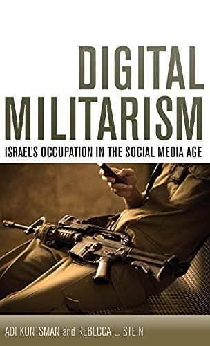 Digital Militarism: Israel s Occupation in the Social Media Age (Hardback): Adi Kuntsman, Rebecca ...