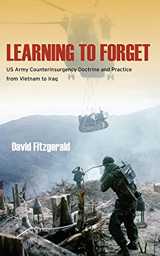 9780804785815: Learning to Forget: US Army Counterinsurgency Doctrine and Practice from Vietnam to Iraq