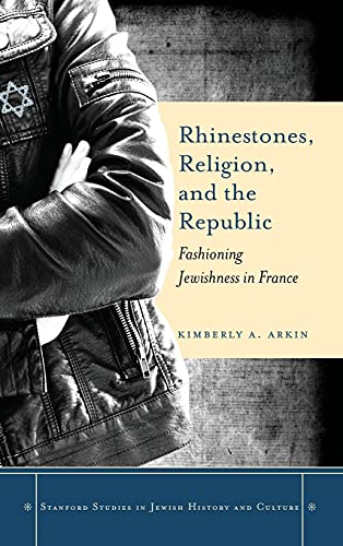 9780804786003: Rhinestones, Religion, and the Republic: Fashioning Jewishness in France (Stanford Studies in Jewish History and Culture)