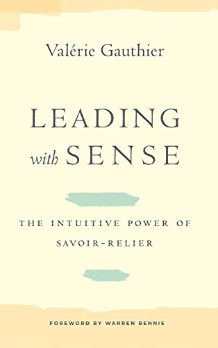 9780804786256: Leading with Sense: The Intuitive Power of Savoir-Relier (Stanford Business Books)