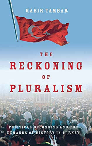The Reckoning of Pluralism: Political Belonging and the Demands of History in Turkey (Hardback): ...