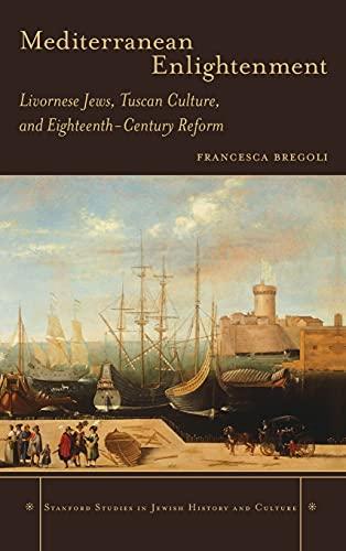 9780804786508: Mediterranean Enlightenment: Livornese Jews, Tuscan Culture, and Eighteenth-Century Reform