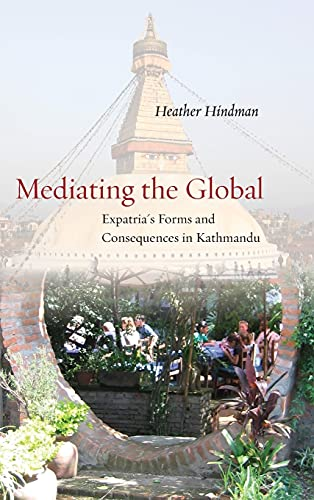 9780804786515: Mediating the Global: Expatria's Forms and Consequences in Kathmandu