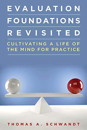 Evaluation Foundations Revisited: Cultivating a Life of the Mind for Practice (Paperback): Thomas ...