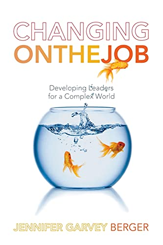 9780804786966: Changing on the Job: Developing Leaders for a Complex World