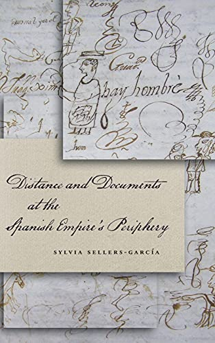 Distance and Documents at the Spanish Empire's Periphery: Sellers-García, Sylvia