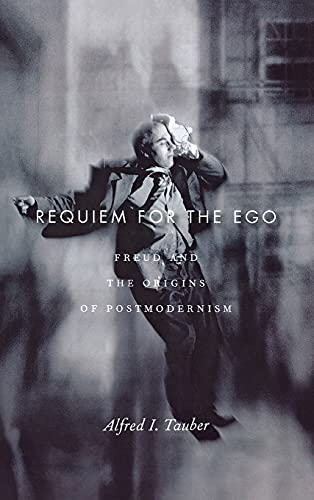 Requiem for the Ego: Freud and the Origins of Postmodernism: Tauber, Alfred