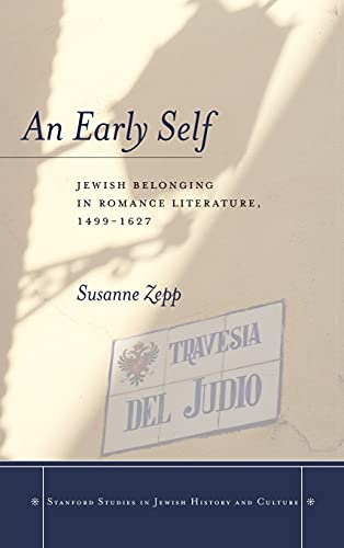 An Early Self: Jewish Belonging in Romance Literature, 1499-1627 (Hardback): Susanne Zepp