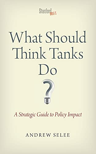 9780804787987: What Should Think Tanks Do?: A Strategic Guide to Policy Impact