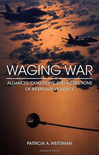 Waging War: Alliances, Coalitions, and Institutions of Interstate Violence (Hardback): Patricia A. ...