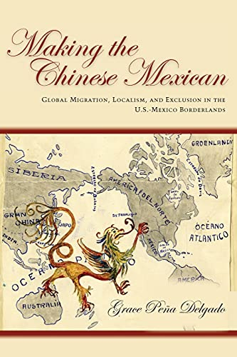 9780804788625: Making the Chinese Mexican: Global Migration, Localism, and Exclusion in the U.S.-Mexico Borderlands