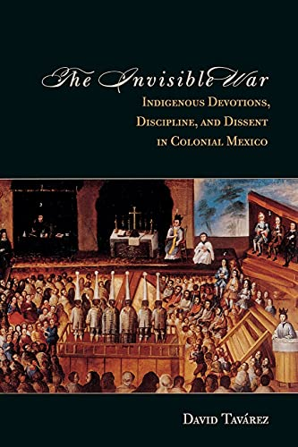 9780804788656: The Invisible War: Indigenous Devotions, Discipline, and Dissent in Colonial Mexico