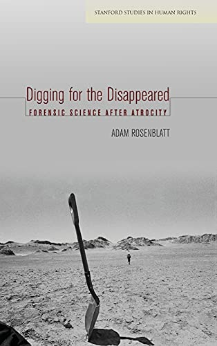 Digging for the Disappeared: Forensic Science After Atrocity (Hardback): Adam Rosenblatt
