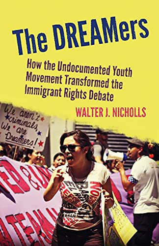 9780804788847: The DREAMers: How the Undocumented Youth Movement Transformed the Immigrant Rights Debate