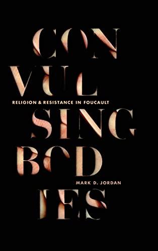 Convulsing Bodies: Religion and Resistance in Foucault: Jordan, Mark