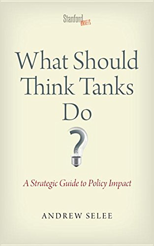 9780804789295: What Should Think Tanks Do?: A Strategic Guide to Policy Impact