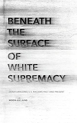 Beneath the Surface of White Supremacy: Denaturalizing U.S. Racisms Past and Present (Hardback): ...