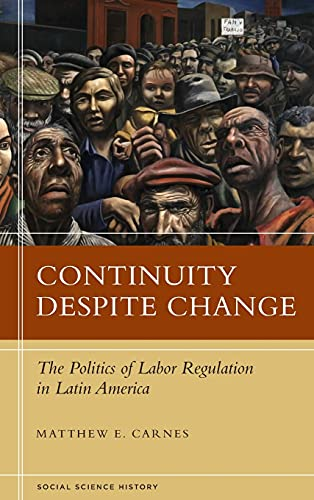 Continuity Despite Change: The Politics of Labor Regulation in Latin America (Hardback): Matthew E....