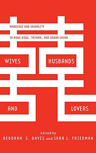 9780804790628: Wives, Husbands, and Lovers: Marriage and Sexuality in Hong Kong, Taiwan, and Urban China