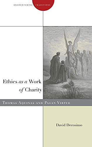 9780804790635: Ethics as a Work of Charity: Thomas Aquinas and Pagan Virtue (Encountering Traditions)