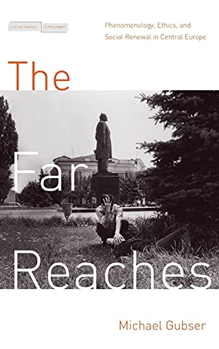 The Far Reaches: Phenomenology, Ethics, and Social Renewal in Central Europe (Cultural Memory in ...